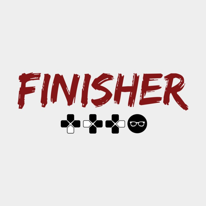 Finisher   by Swag Stop by justsaying.ASIA