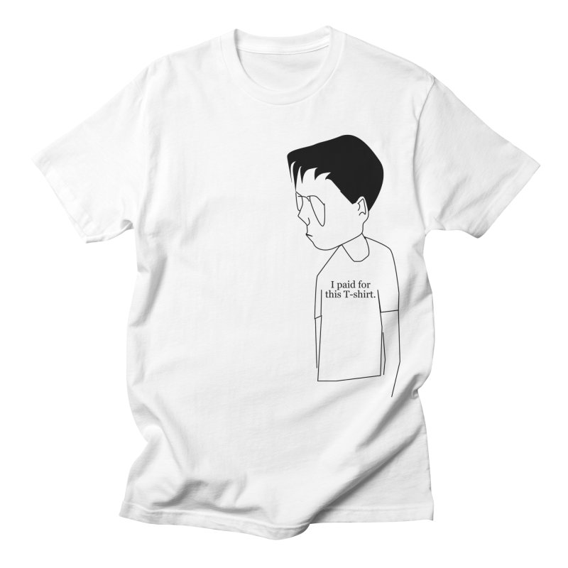 I paid for that T-shirt Men's T-Shirt by KaascaT-Shirts