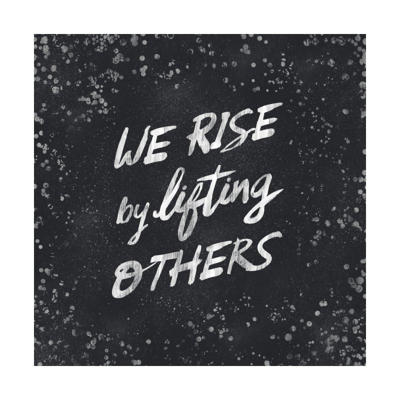We Rise by Lifting Others - Typography Art by Kaija Lea Art Shop // Prints, Gifts + Home Goods