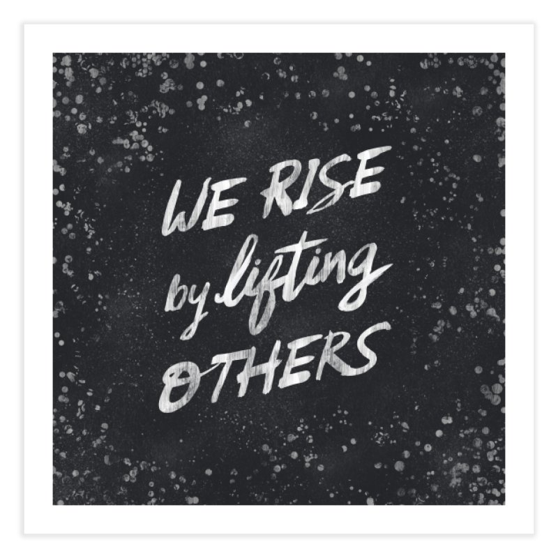 We Rise by Lifting Others - Typography Art Home Fine Art Print by Kaija Lea Art Shop // Prints, Gifts + Home Goods