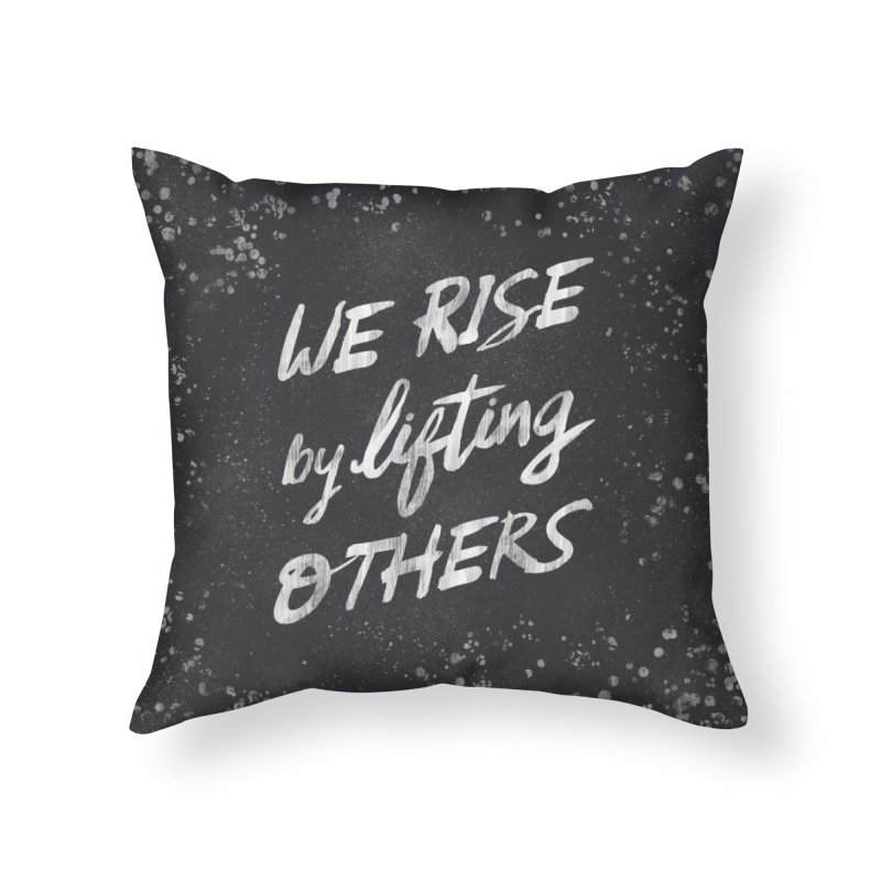 We Rise by Lifting Others - Typography Art Home Throw Pillow by Kaija Lea Art Shop // Prints, Gifts + Home Goods