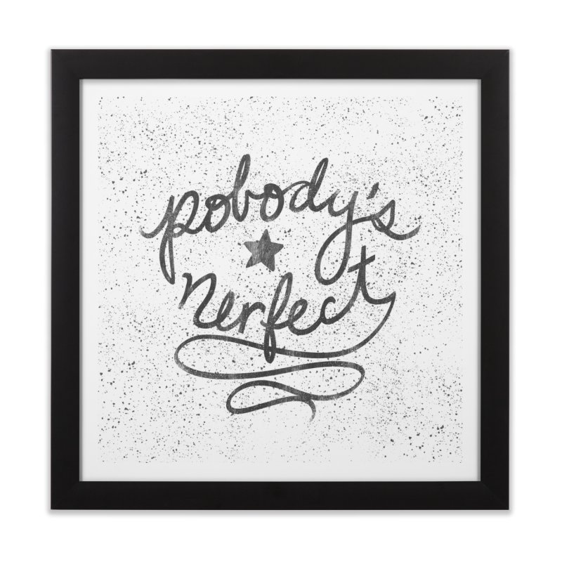 Pobody's Nerfect - Typography Art Home Framed Fine Art Print by Kaija Lea Art Shop // Prints, Gifts + Home Goods