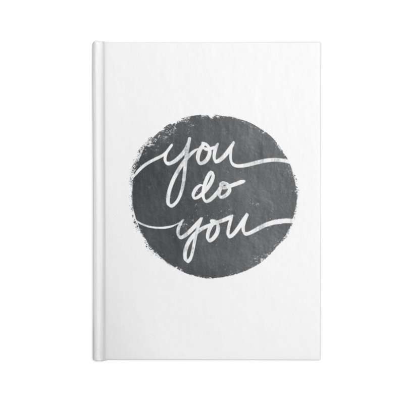 You Do You - Typography Art Accessories Notebook by Kaija Lea Art Shop // Prints, Gifts + Home Goods