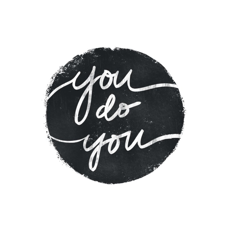 You Do You - Typography Art by Kaija Lea Art Shop // Prints, Gifts + Home Goods