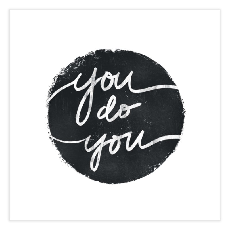 You Do You - Typography Art Home Fine Art Print by Kaija Lea Art Shop // Prints, Gifts + Home Goods