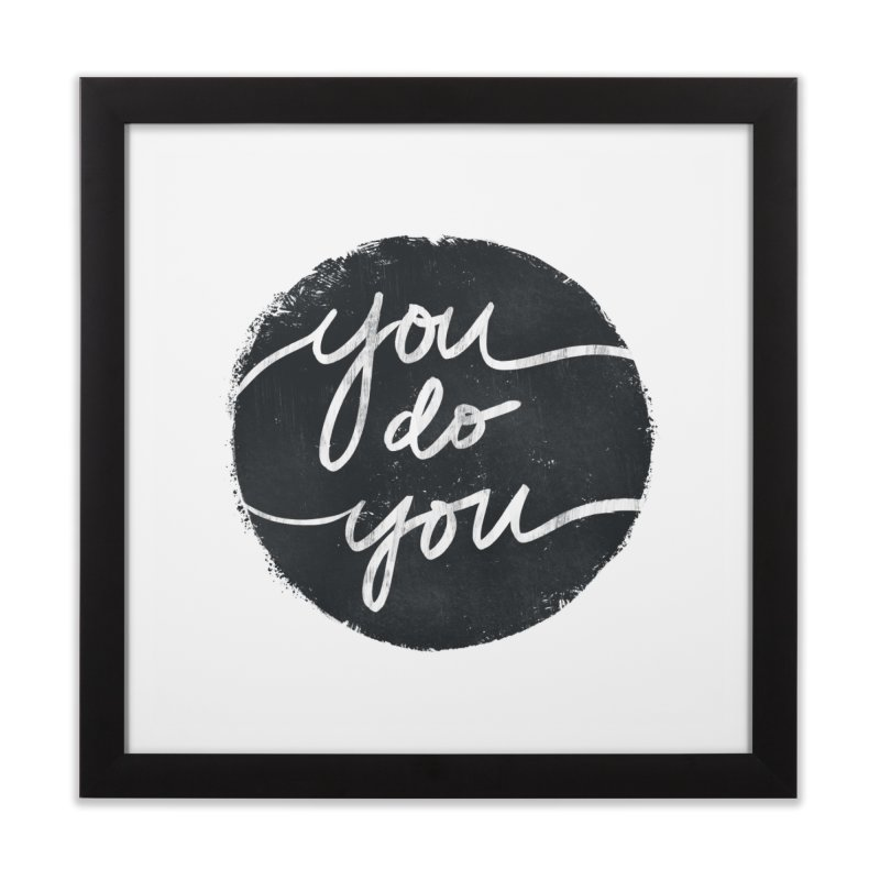 You Do You - Typography Art Home Framed Fine Art Print by Kaija Lea Art Shop // Prints, Gifts + Home Goods