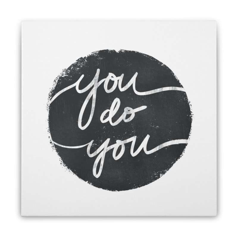 You Do You - Typography Art Home Stretched Canvas by Kaija Lea Art Shop // Prints, Gifts + Home Goods