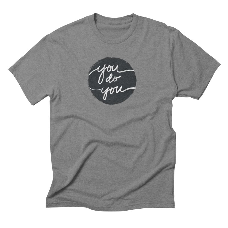 You Do You - Typography Art Men's Triblend T-Shirt by Kaija Lea Art Shop // Prints, Gifts + Home Goods