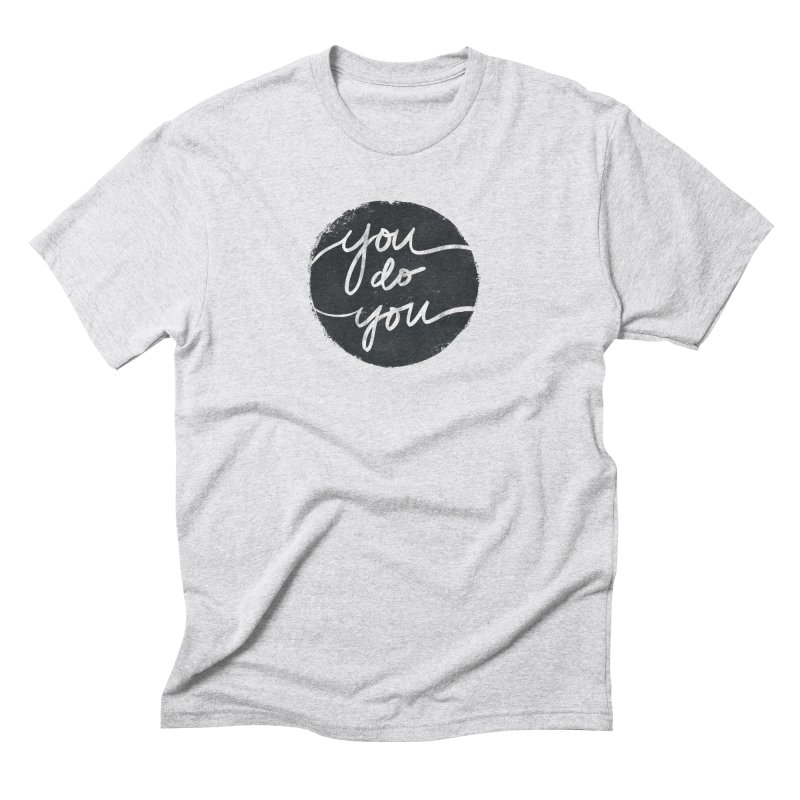 You Do You - Typography Art Men's Triblend T-Shirt by Kaija Lea Art Shop // Prints, Gifts + Home Goods