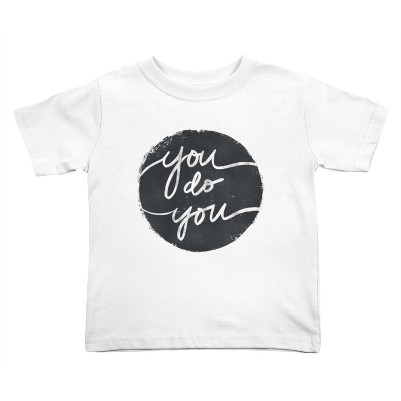 You Do You - Typography Art Kids Toddler T-Shirt by Kaija Lea Art Shop // Prints, Gifts + Home Goods