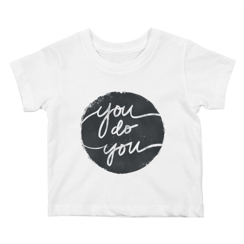 You Do You - Typography Art Kids Baby T-Shirt by Kaija Lea Art Shop // Prints, Gifts + Home Goods