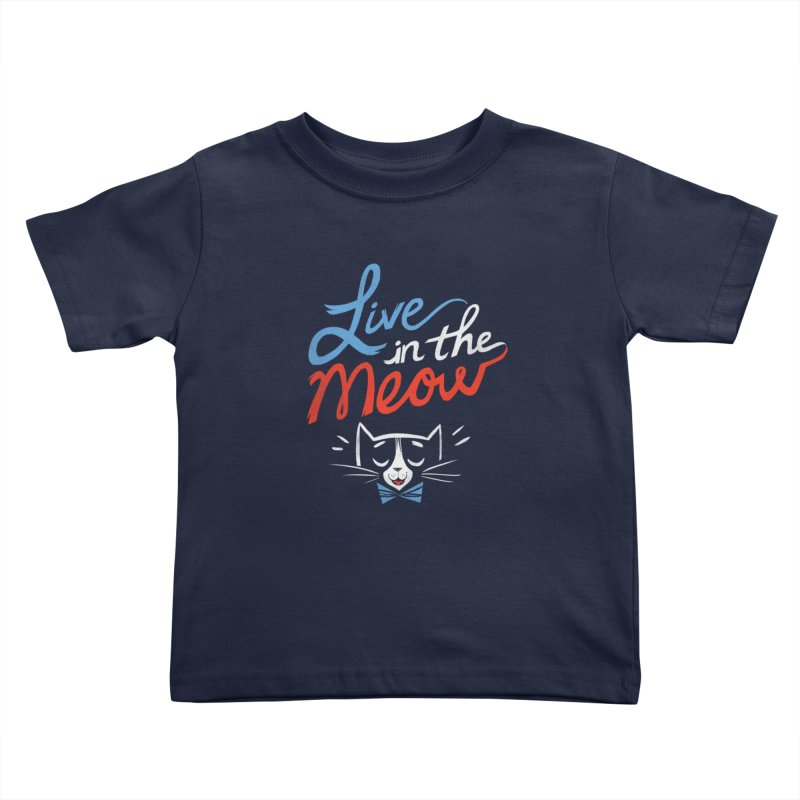 Live in the Meow Kids Toddler T-Shirt by Kaija Lea Art Shop // Prints, Gifts + Home Goods