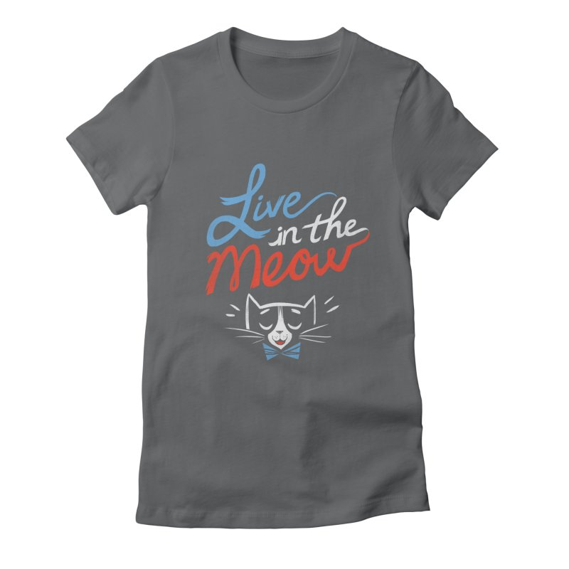 Live in the Meow Women's Fitted T-Shirt by Kaija Lea Art Shop // Prints, Gifts + Home Goods