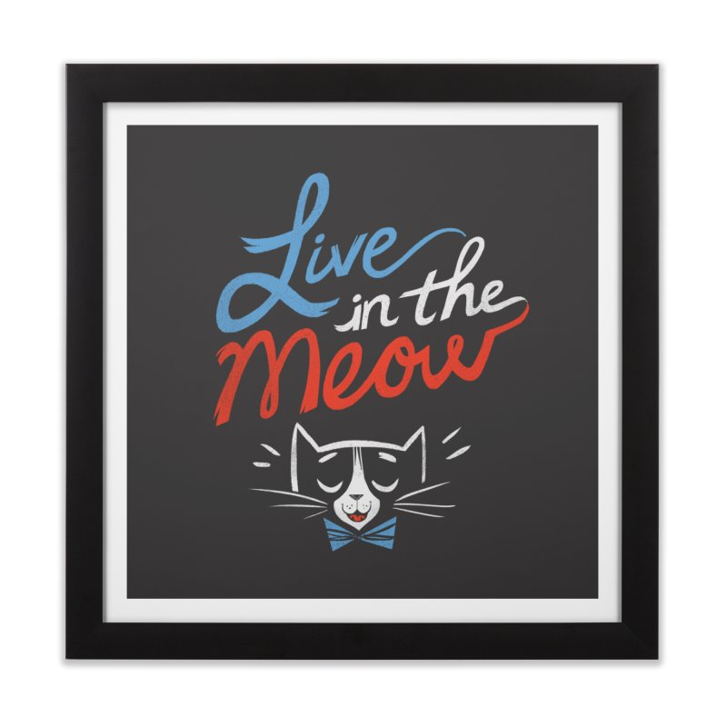 Live in the Meow Home Framed Fine Art Print by Kaija Lea Art Shop // Prints, Gifts + Home Goods