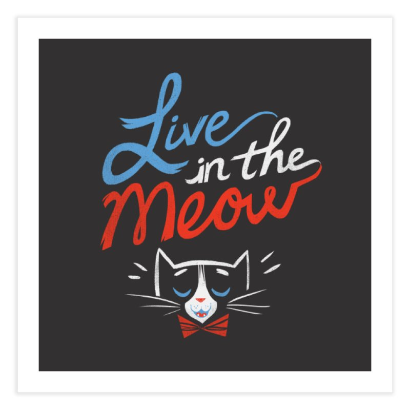 Live in the Meow Home Fine Art Print by Kaija Lea Art Shop // Prints, Gifts + Home Goods