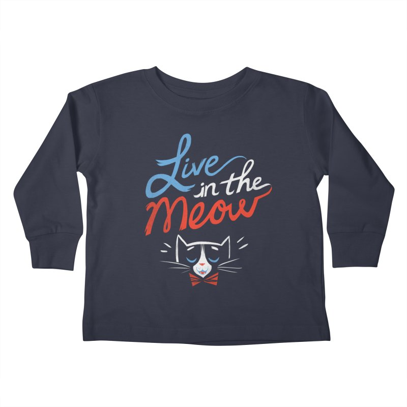 Live in the Meow Kids Toddler Longsleeve T-Shirt by Kaija Lea Art Shop // Prints, Gifts + Home Goods