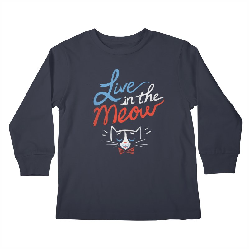 Live in the Meow Kids Longsleeve T-Shirt by Kaija Lea Art Shop // Prints, Gifts + Home Goods