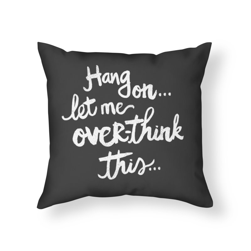 Let me Overthink This Home Throw Pillow by Kaija Lea Art Shop // Prints, Gifts + Home Goods