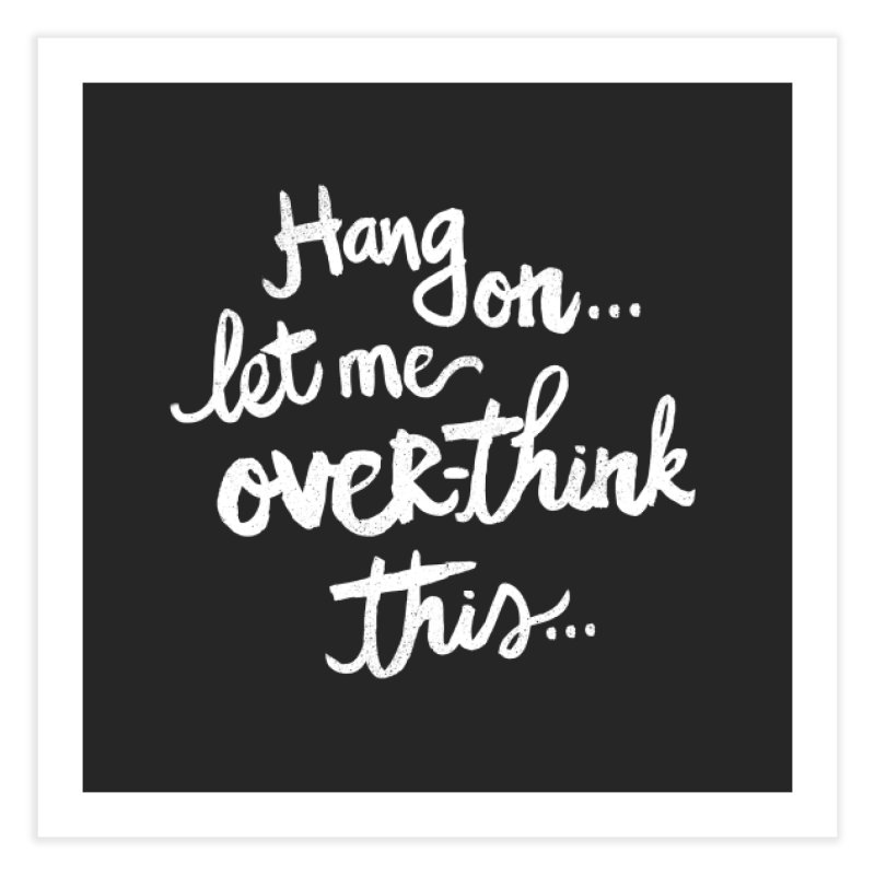 Let me Overthink This Home Fine Art Print by Kaija Lea Art Shop // Prints, Gifts + Home Goods