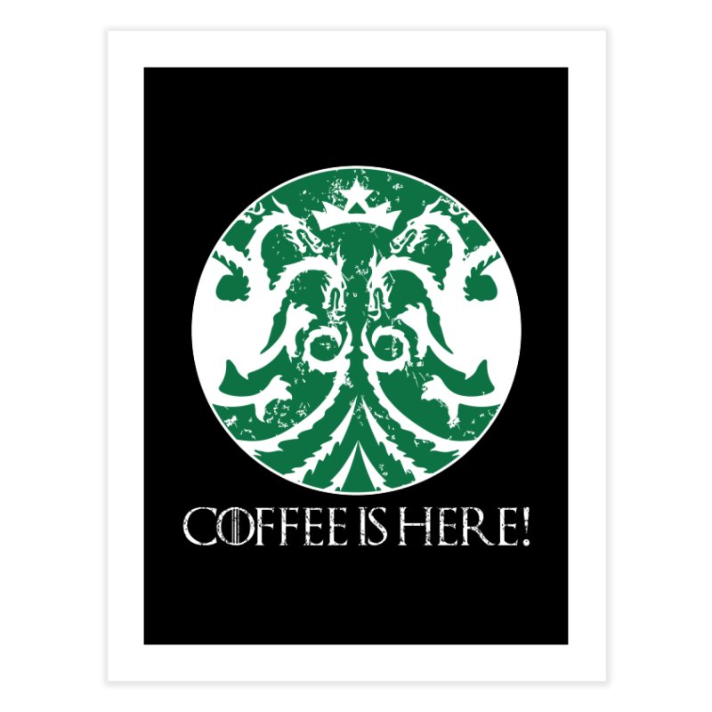 COFFEE IS HERE!!! Home Fine Art Print by karmadesigner's Tee Shirt Shop