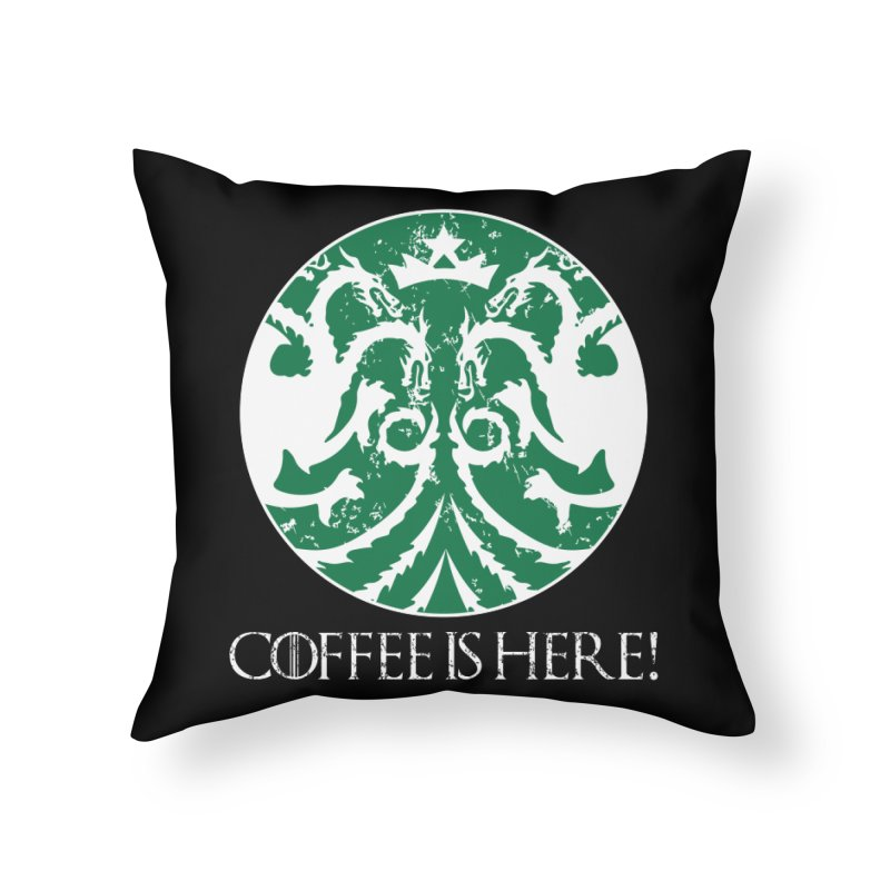 COFFEE IS HERE!!! Home Throw Pillow by karmadesigner's Tee Shirt Shop