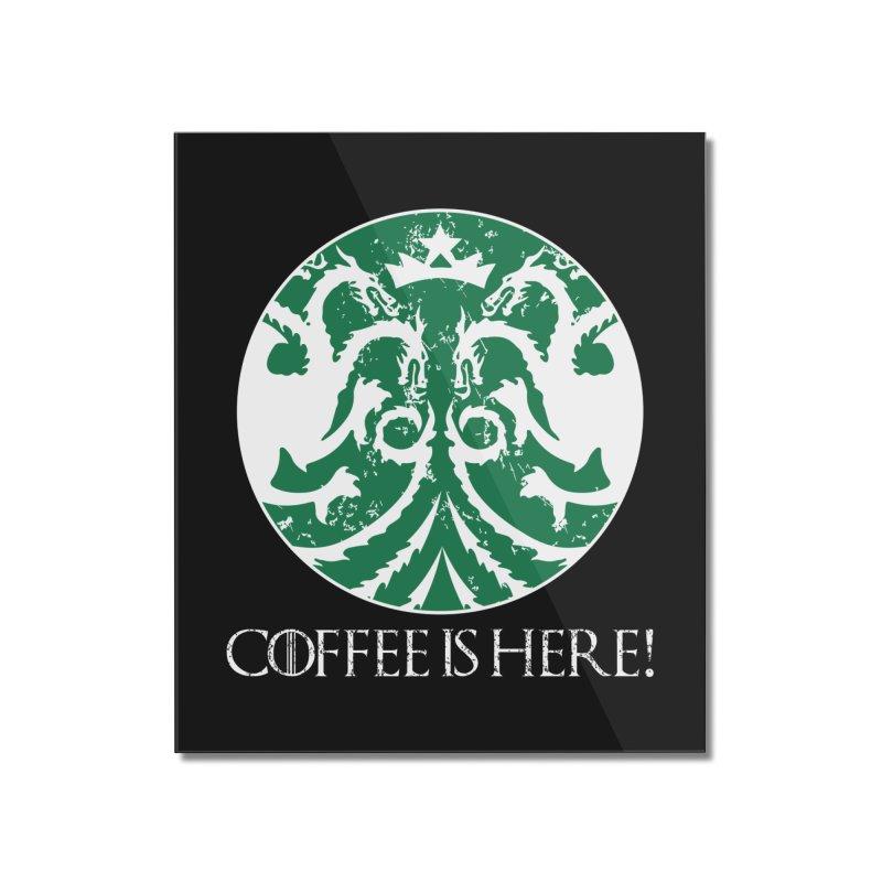 COFFEE IS HERE!!! Home Mounted Acrylic Print by karmadesigner's Tee Shirt Shop