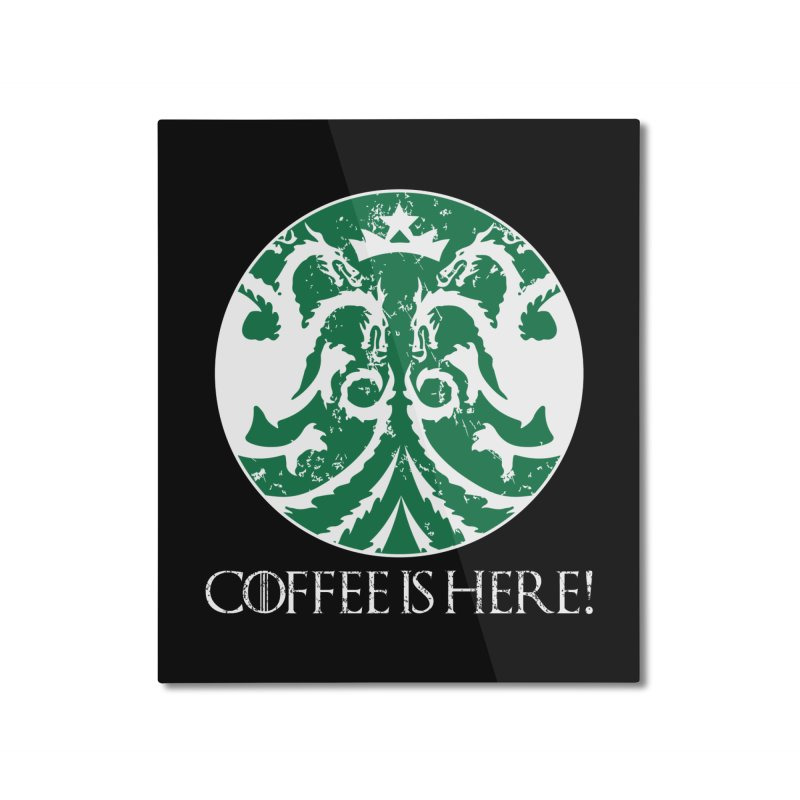 COFFEE IS HERE!!! Home Mounted Aluminum Print by karmadesigner's Tee Shirt Shop
