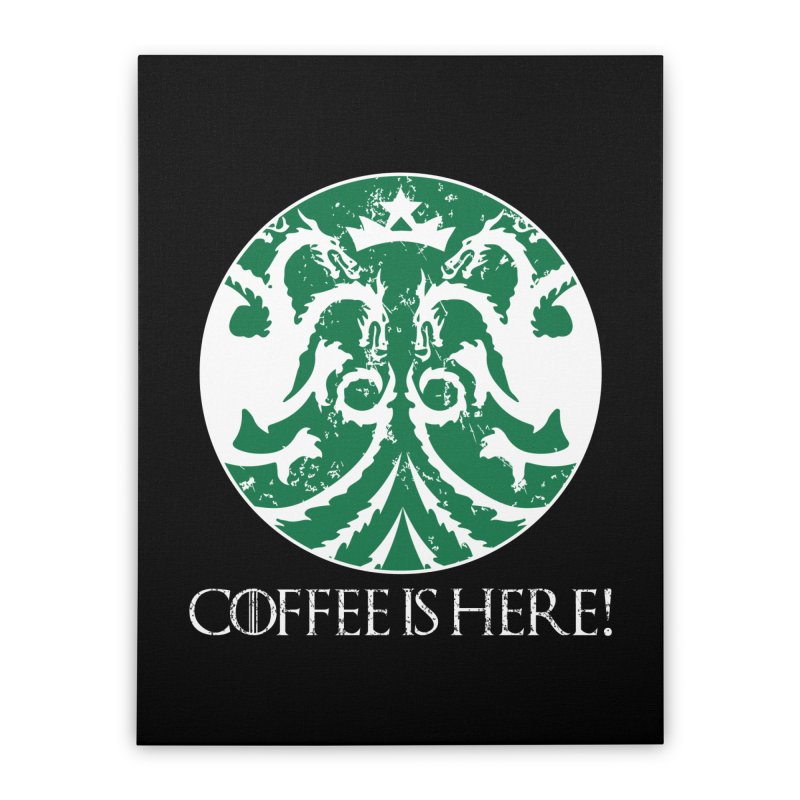 COFFEE IS HERE!!! Home Stretched Canvas by karmadesigner's Tee Shirt Shop