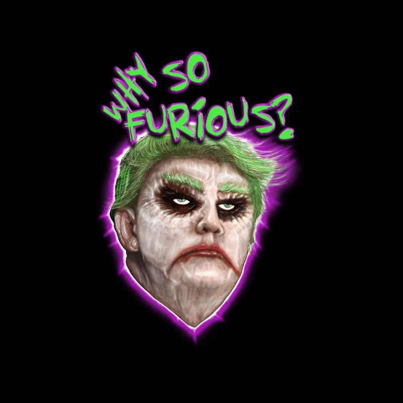 WHY SO FURIOUS  None  by karmadesigner's Tee Shirt Shop