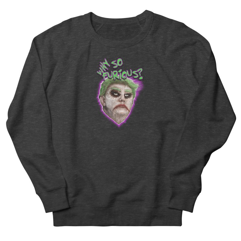 WHY SO FURIOUS  Men's Sweatshirt by karmadesigner's Tee Shirt Shop