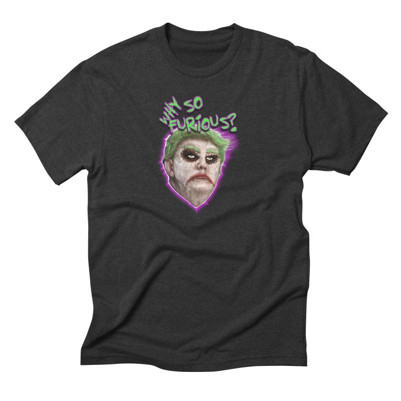 WHY SO FURIOUS  Men's Triblend T-shirt by karmadesigner's Tee Shirt Shop
