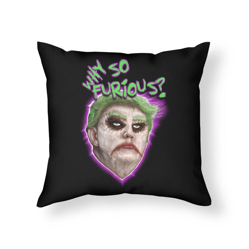 WHY SO FURIOUS  Home Throw Pillow by karmadesigner's Tee Shirt Shop