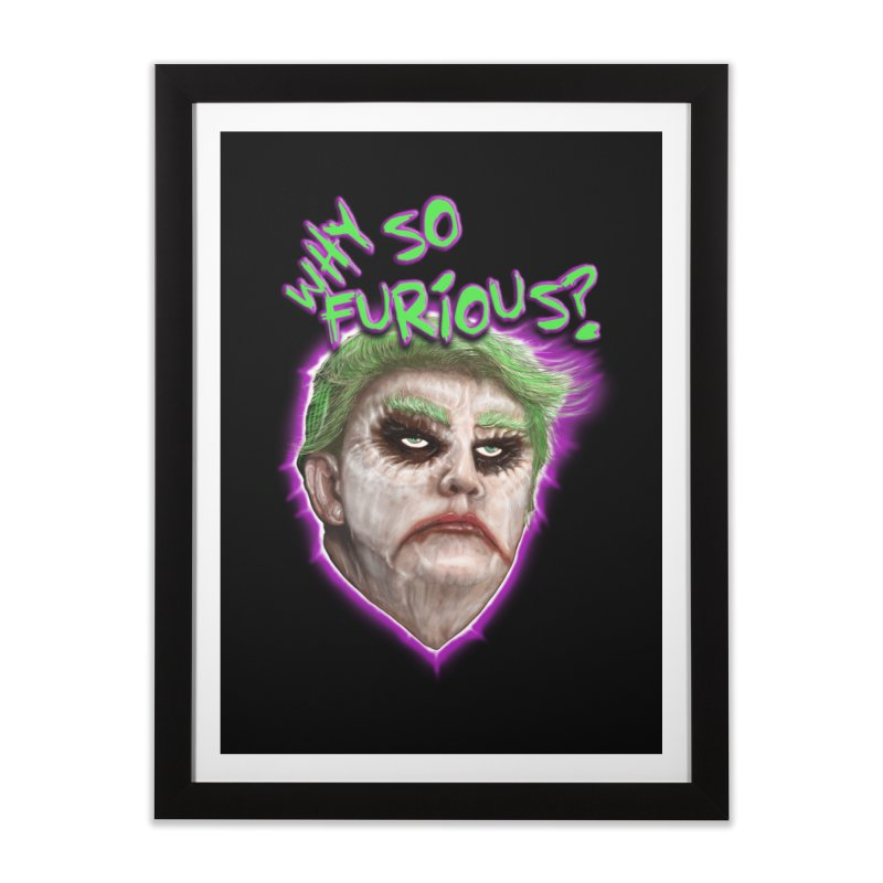 WHY SO FURIOUS  Home Framed Fine Art Print by karmadesigner's Tee Shirt Shop