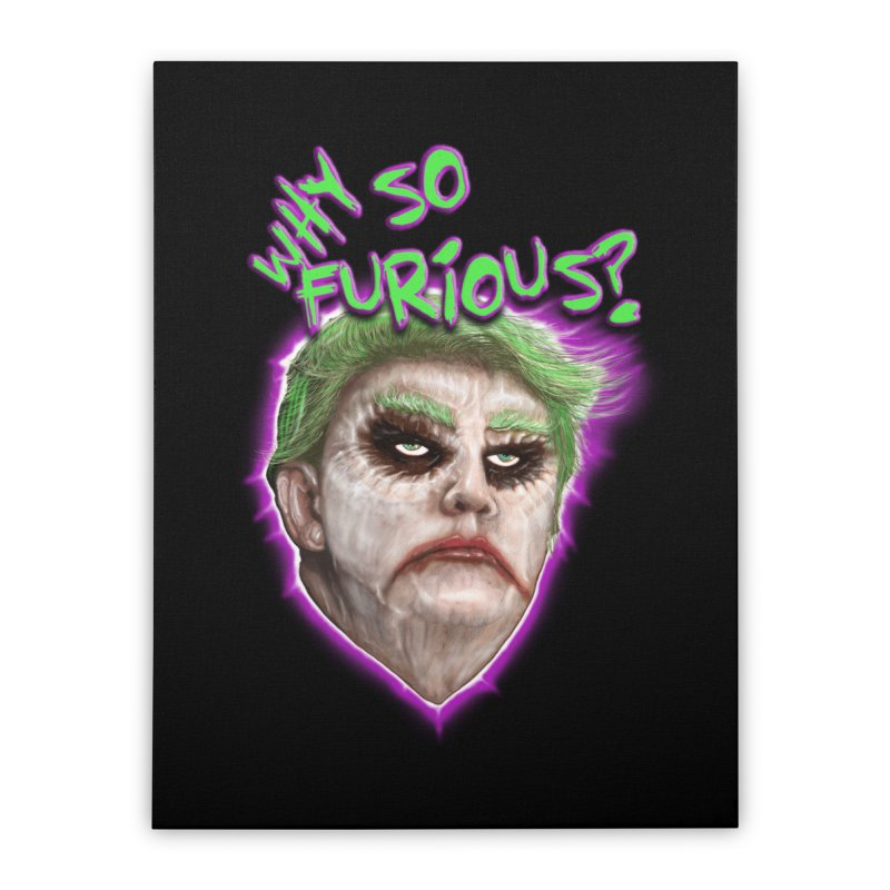 WHY SO FURIOUS  Home Stretched Canvas by karmadesigner's Tee Shirt Shop