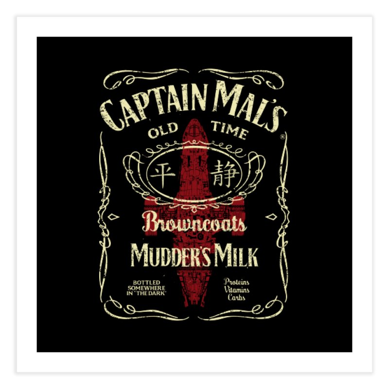 CAPTAIN MAL'S MUDDER'S MILK Home Fine Art Print by karmadesigner's Tee Shirt Shop