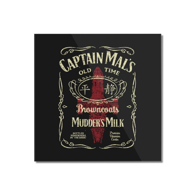 CAPTAIN MAL'S MUDDER'S MILK Home Mounted Acrylic Print by karmadesigner's Tee Shirt Shop