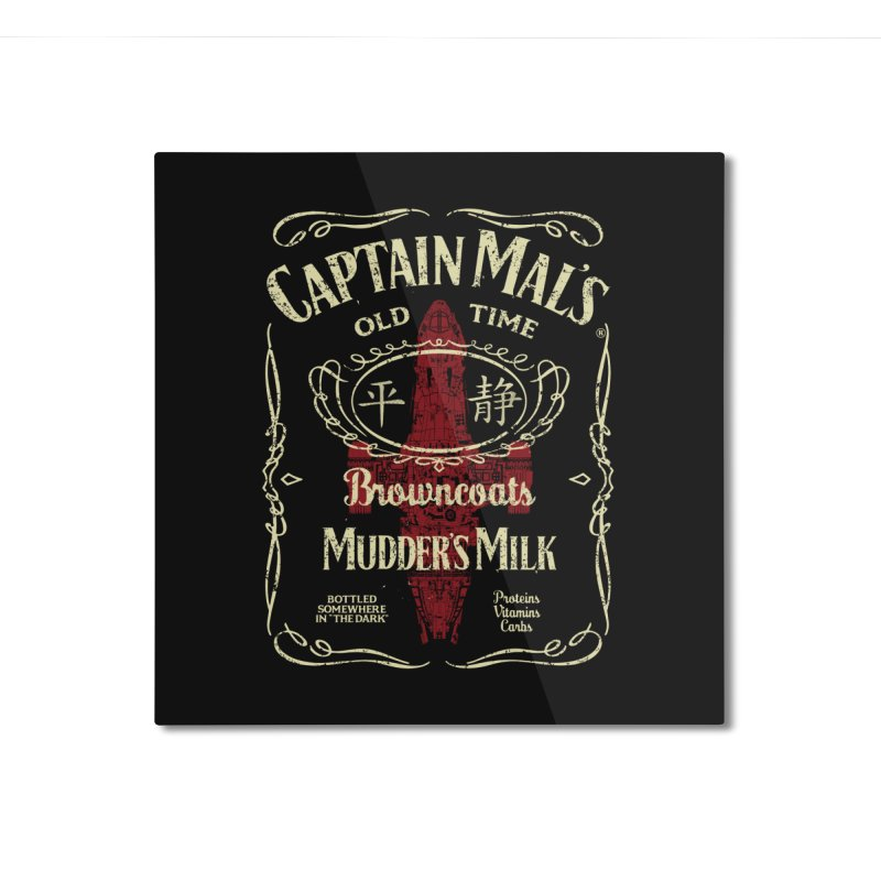 CAPTAIN MAL'S MUDDER'S MILK Home Mounted Aluminum Print by karmadesigner's Tee Shirt Shop