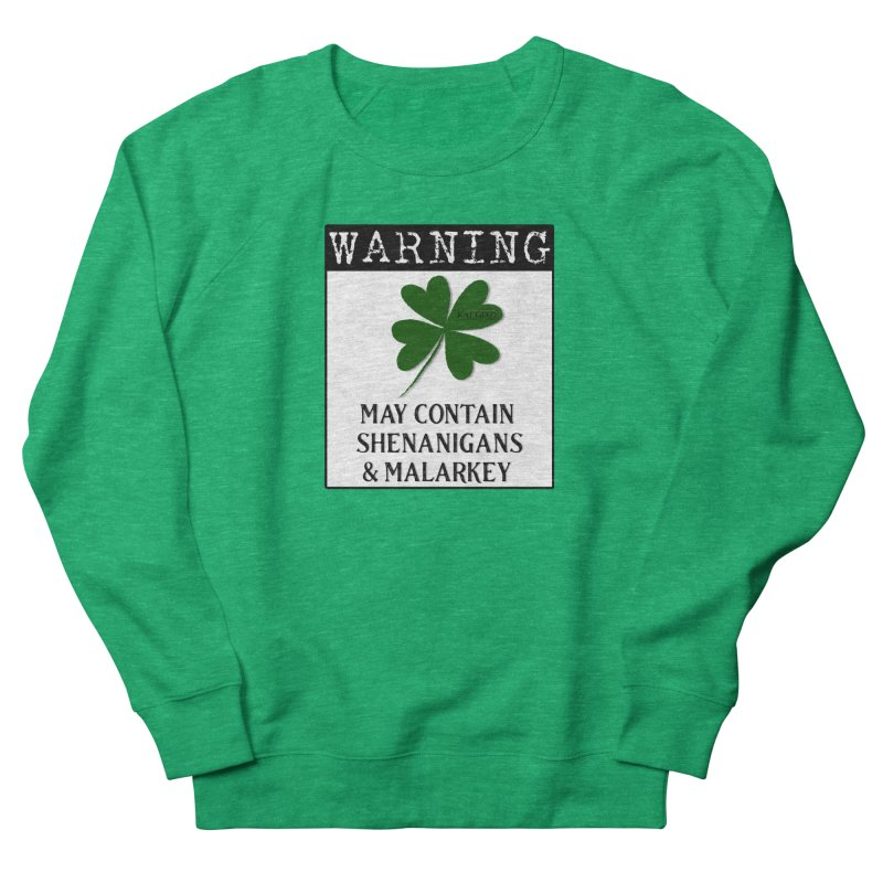 Warning: May Contain Shenanigans and Malarkey Women's Sweatshirt by Kat and The Fiddle
