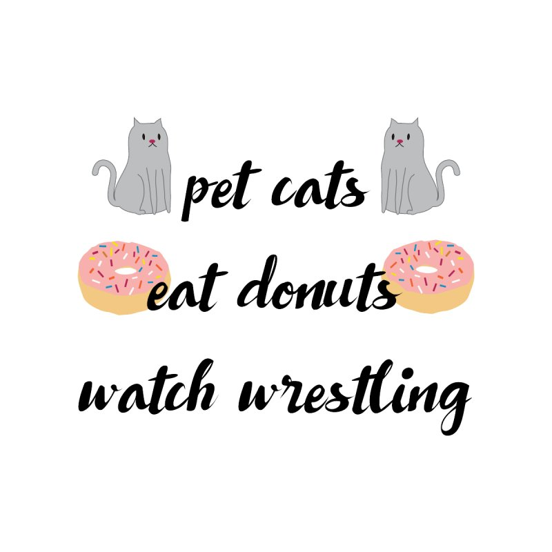 Pet Cats, Eat Donuts, Watch Wrestling Men's Tank by kateforay's Shop
