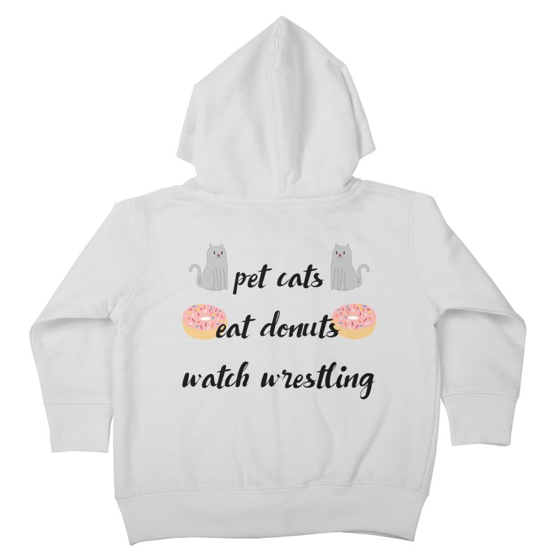 Pet Cats, Eat Donuts, Watch Wrestling Kids Toddler Zip-Up Hoody by kateforay's Shop