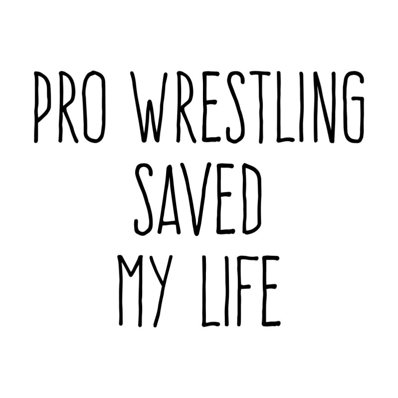 Pro Wrestling Saved My Life (Black Text) Women's Tank by kateforay's Shop