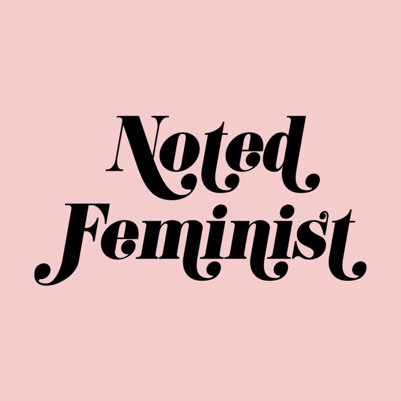 Noted feminist by Kate Gabrielle's Artist Shop