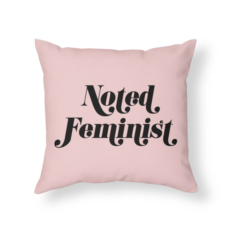 Noted feminist Home Throw Pillow by Kate Gabrielle's Artist Shop