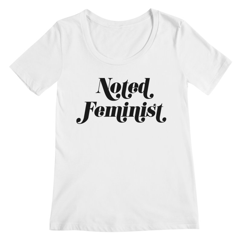 Noted feminist Women's Regular Scoop Neck by Kate Gabrielle's Artist Shop