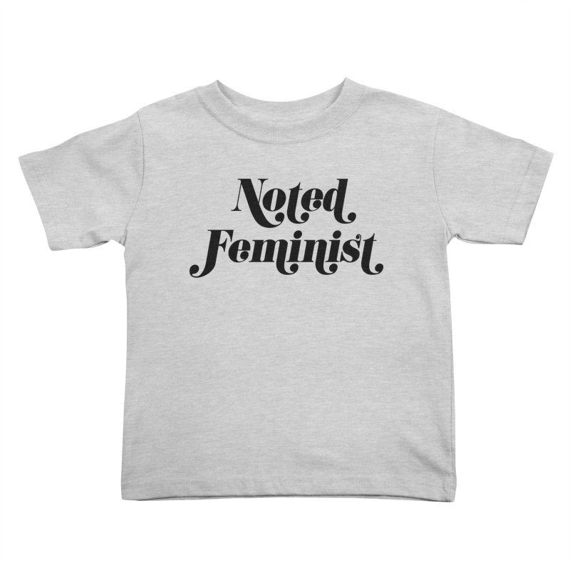 Noted feminist Kids Toddler T-Shirt by Kate Gabrielle's Artist Shop