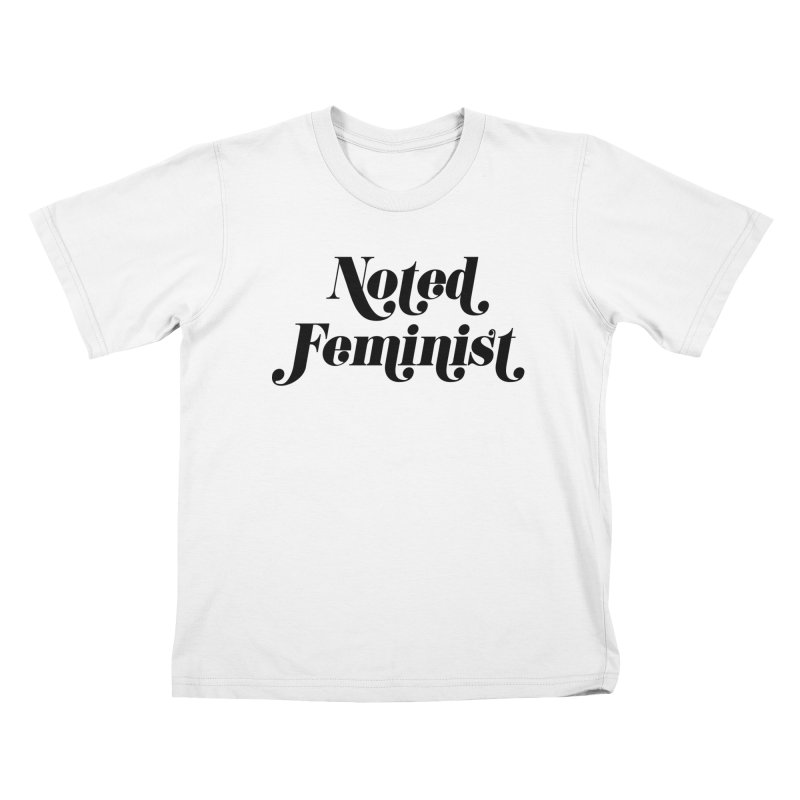 Noted feminist Kids T-Shirt by Kate Gabrielle's Artist Shop
