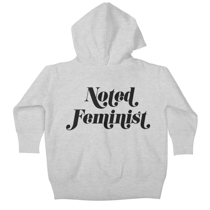 Noted feminist Kids Baby Zip-Up Hoody by Kate Gabrielle's Artist Shop