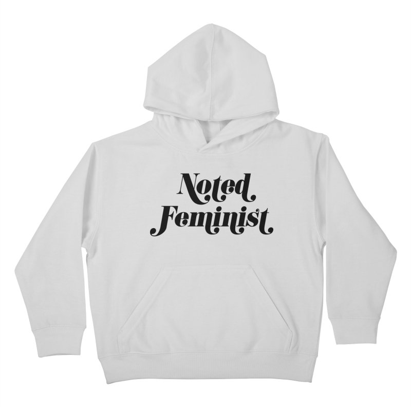 Noted feminist Kids Pullover Hoody by Kate Gabrielle's Artist Shop