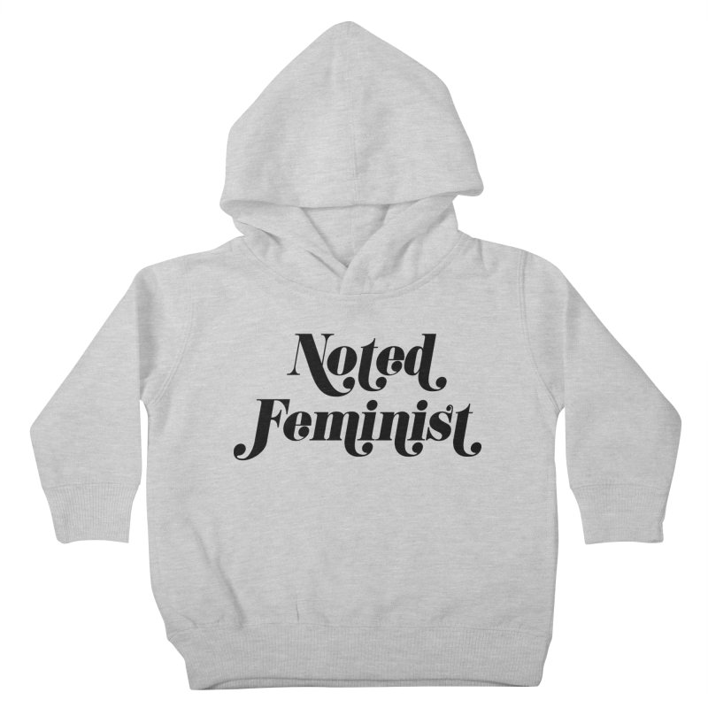 Noted feminist Kids Toddler Pullover Hoody by Kate Gabrielle's Artist Shop