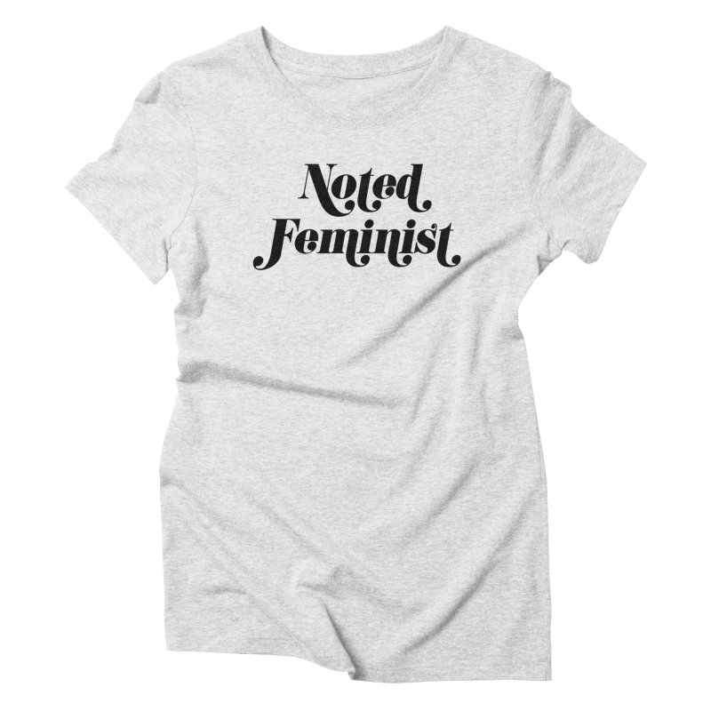 Noted feminist Women's Triblend T-Shirt by Kate Gabrielle's Artist Shop